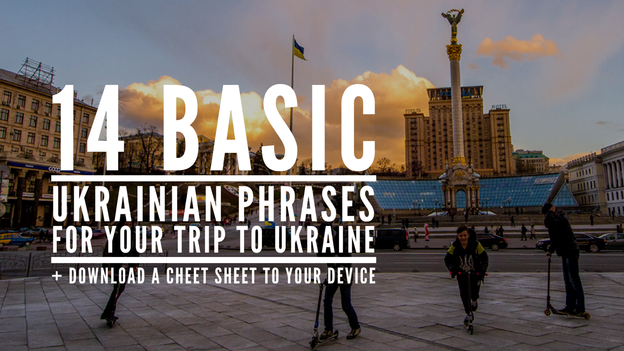 14 Basic Ukrainian Phrases for Your Trip to Ukraine (+ a Cheat Sheet For Your Device!) - Ukrainian Lessons