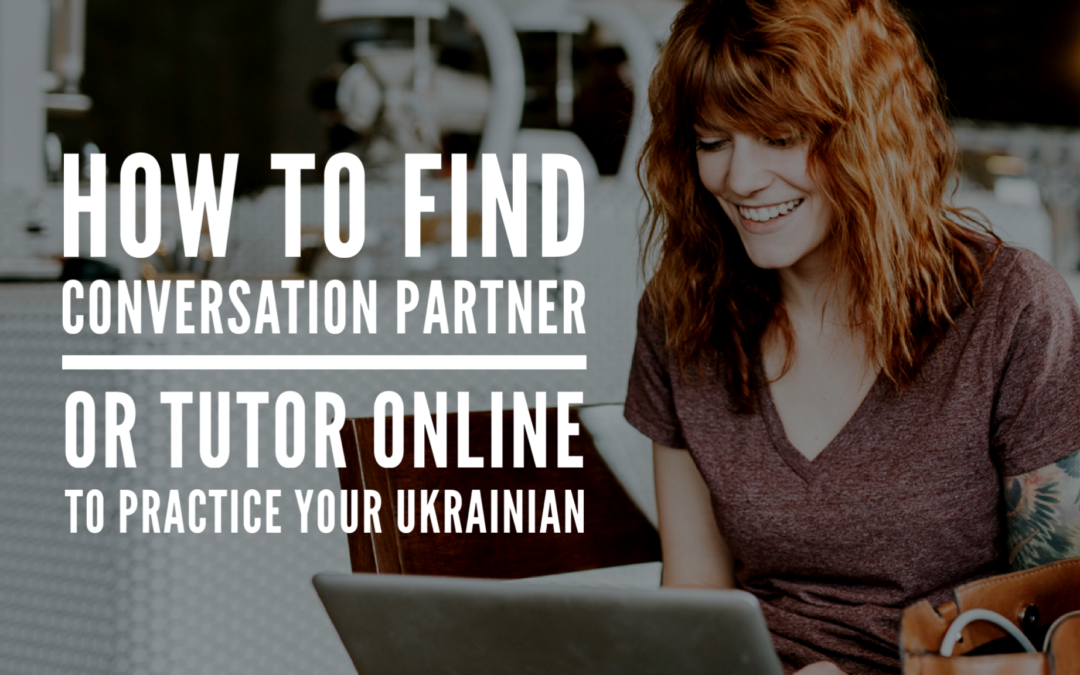 How To Find a Ukrainian Conversation Partner / Tutor Online To Practice Your Ukrainian