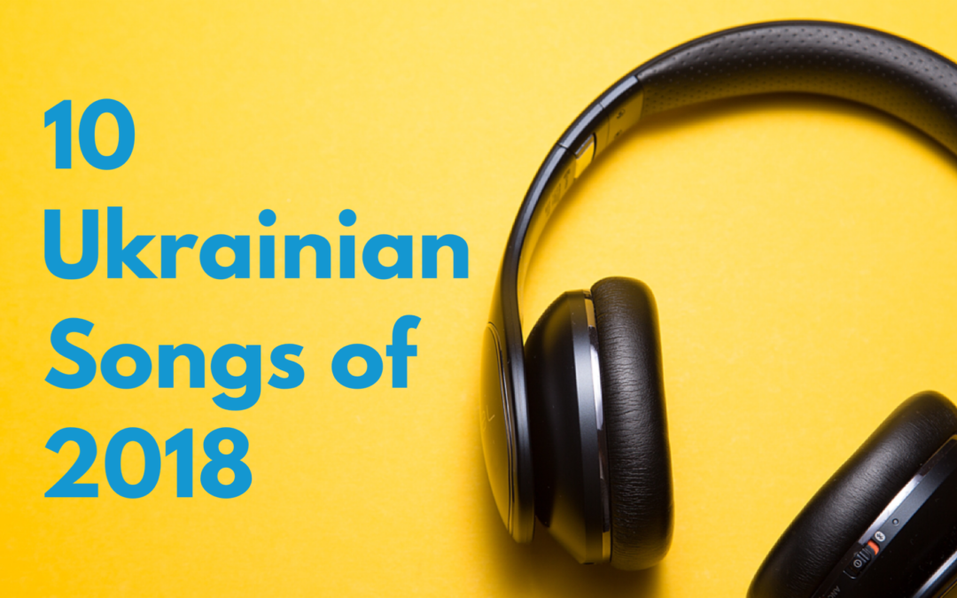 10 Ukrainian Songs of 2018