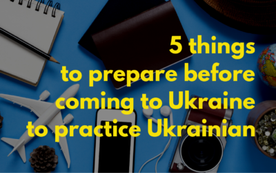 5 things to prepare before coming to Ukraine to practice your Ukrainian